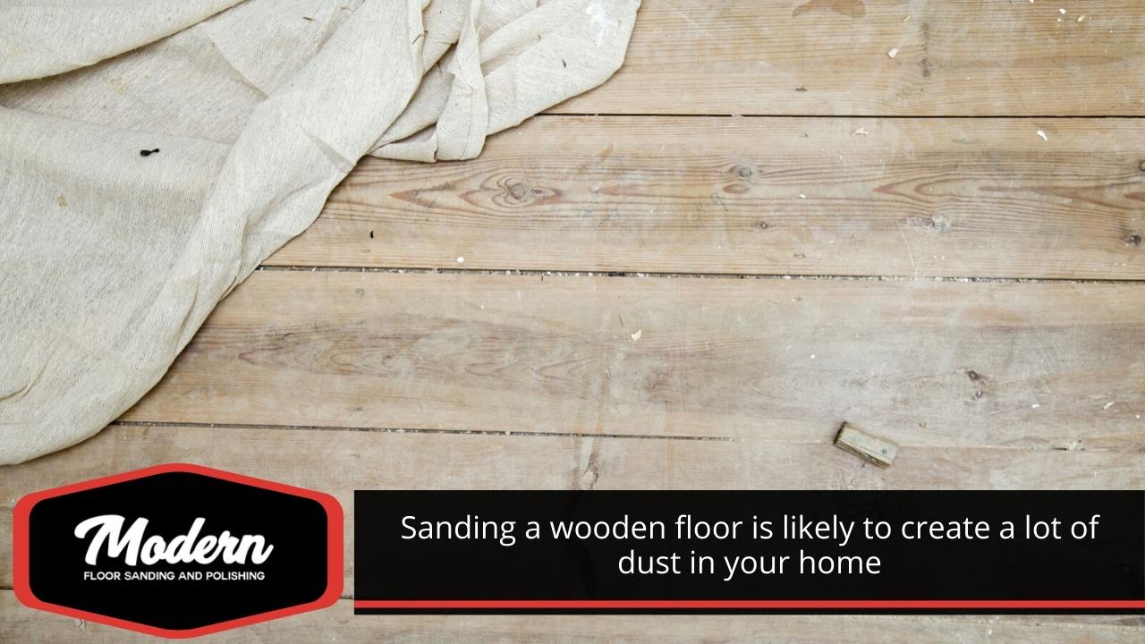 Sanding a wooden floor creates a lot of dust.