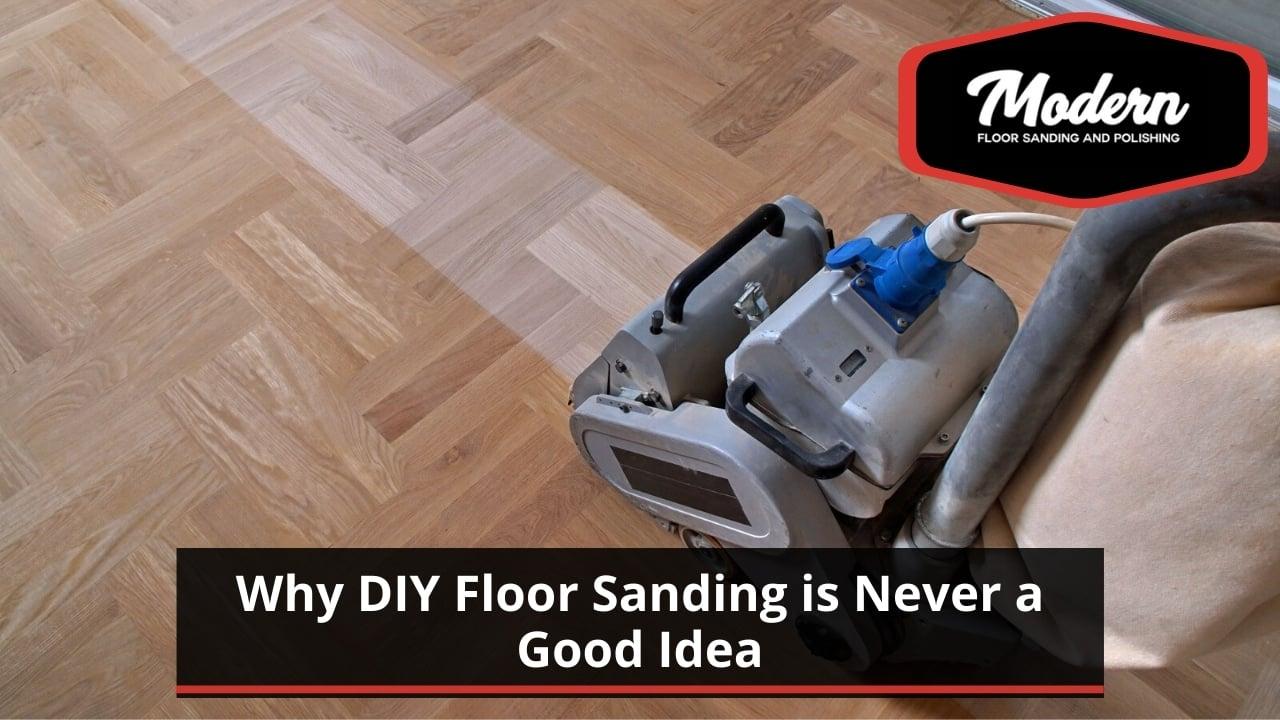 Why DIY Floor Sanding is Never a Good Idea