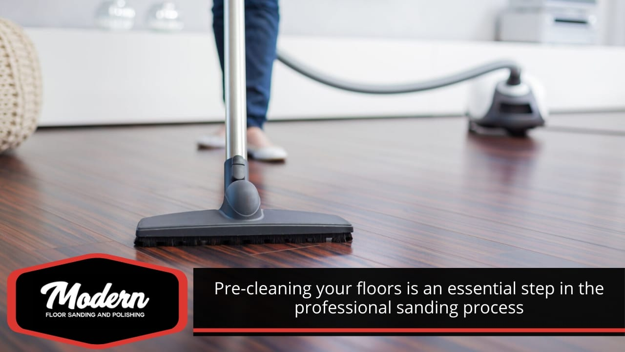 Pre-cleaning your floors is an essential step in the professional sanding process