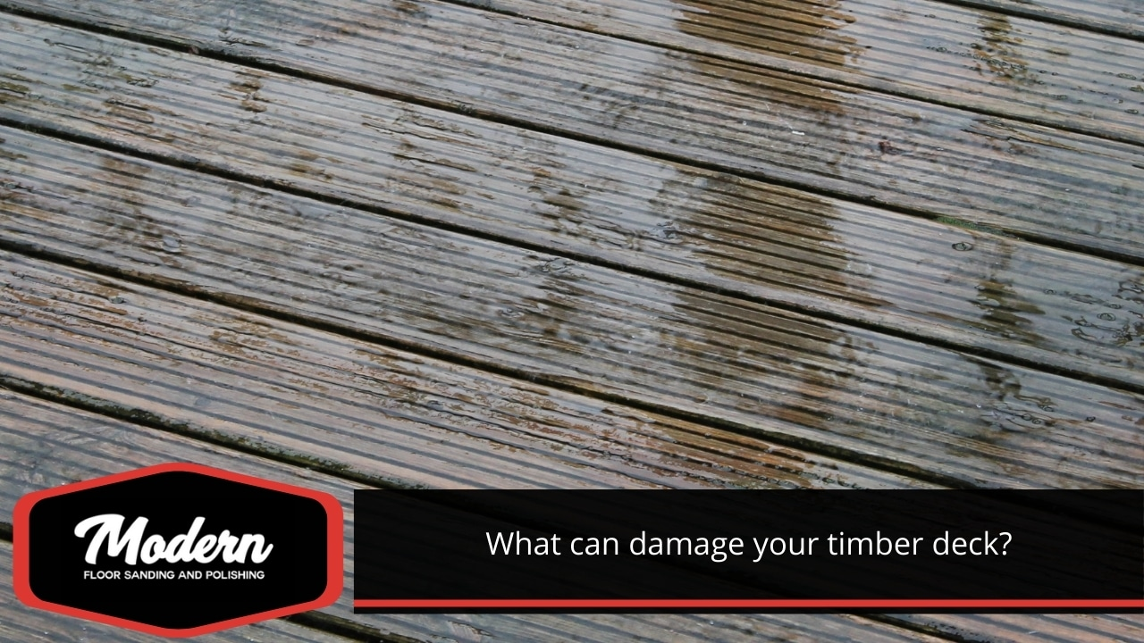 What can damage your timber deck?